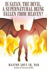 Is Satan, the Devil, a Supernatural Being Fallen from Heaven? by Maston Love...