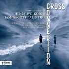 Cross Connection: Selected Works of Henry Wolking & James Scott Balentine ECD (CD, Mar-2013, Navona Records)