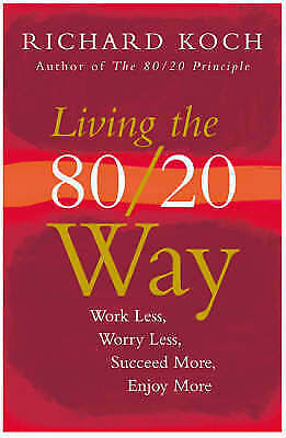 (Very Good)-Living the 80/20 Way Work Less, Worry Less, Succeed More, Enjoy More
