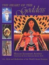 The Heart of the Goddess: Art, Myth and Meditations of the World's Sacred Femini