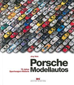 Walz: Porsche Modellautos - 70 Jahre Sportwagen-His<wbr/>torie Handbuch/Model<wbr/>le/Fotos