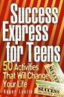 Success Express for Teens : 50 Life-Changing Activities by Roger Leslie (2003, Paperback)