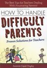 How to Handle Difficult Parents 2e Proven Solutions for Teachers