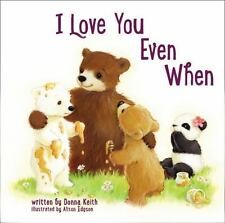 I Love You Even When by Donna Keith (2015, Board Book)