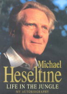 1 of 1 - Life in the Jungle: My Autobiography, Heseltine, Michael, New Book