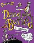 Dead and Buried: In History by Elizabeth Newbury (Paperback, 1999)