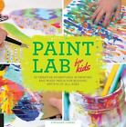 Lab: Paint Lab for Kids : 52 Creative Adventures in Painting and Mixed Media for Budding Artists of All Ages by Stephanie Corfee (2015, Paperback)