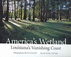 America's Wetland: Louisiana's Vanishing Coast by Louisiana State University Press (Hardback, 2005)