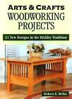 Arts and Crafts Woodworking Projects : 11 New Designs in the Stickley Tradition by Robert E. Belke (1998, Paperback)