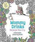 Mommy Drinks Because You Cry: A Sarcastic Coloring Book by Hannah Caner (Paperback / softback, 2016)