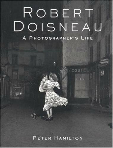 Robert Doisneau: A Photographers Life