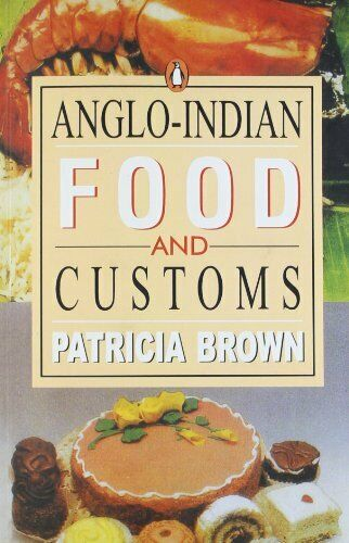 Anglo-Indian Food and Customs,Patricia Brown