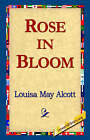 Rose in Bloom by Louisa May Alcott (Paperback / softback, 2005)