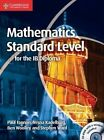 Mathematics for the IB Diploma Standard Level with CD-ROM by Paul Fannon, Vesna Kadelburg, Ben Woolley, Stephen Ward (Mixed media product, 2012)
