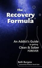 The Recovery Formula : An Addict's Guide to Getting Clean and Sober Forever...