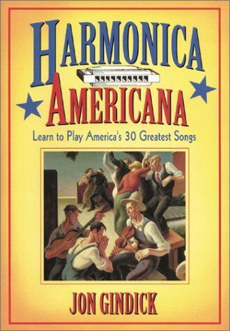 Harmonica Americana : Learn to Play America's 30 Greatest Songs by Jon  Gindick (Paperback)