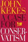 A Case for Conservatism by John Kekes (Hardback, 1998)