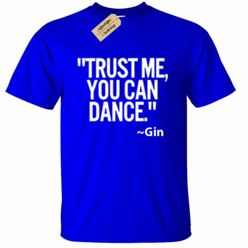 Trust me you can dance GIN T-Shirt Mens Funny gift lovers alcohol drinking tee