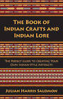 The Book of Indian Crafts and Indian Lore: The Perfect Guide to Creating Your Own Indian-Style Artifacts by Julian Harris Salomon (Paperback, 2015)