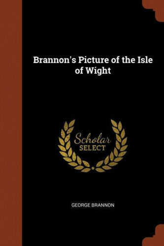 Brannon's Picture of the Isle of Wight by George Brannon.