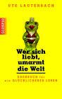 Wer sich liebt, umarmt die Welt von Ute Lauterbach (2015, Klappenbroschur)