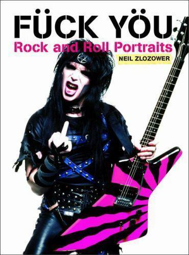 Fuck You: Rock and Roll Portraits by Zlozower, Neil