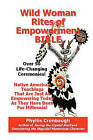 Wild Woman Rites of Empowerment Bible: Over 50 Life-Changing Ceremonies by Phyllis Cronbaugh (Paperback / softback, 2010)