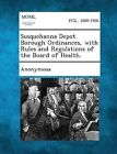 Susquehanna Depot Borough Ordinances, with Rules and Regulations of the Board of Health. by Gale, Making of Modern Law (Paperback / softback, 2013)