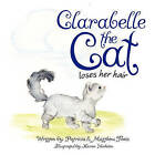 Clarabelle the Cat Loses Her Hair by Patricia Theis (Paperback / softback, 2008)