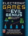 Electronic Games for the Evil Genius: 21 Do-it-yourself Entertaining Projects by Thomas Petruzzellis (Paperback, 2006)