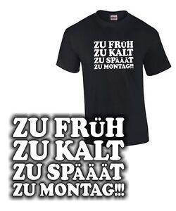 Das Bild Wird Geladen FUN T Shirt ZU FRUH KALT SPAT MONTAG