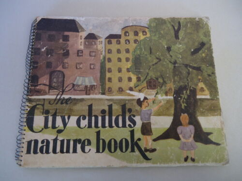 THE CITY CHILD'S NATURE BOOK First Edition 1945 GILLIAN HENRIQUES Spiral #6103