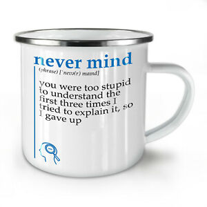 Never Mind NEW Enamel Tea Mug 10 oz   Wellcoda