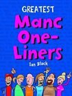 Greatest Manc One-Liners by Ian Black (Hardback, 2013)