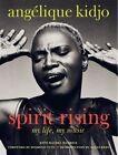Spirit Rising: My Life, My Music by Angelique Kidjo, Rachel Wenrick (Hardback, 2014)