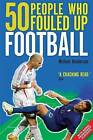 50 People Who Fouled Up Football by Michael Henderson (Paperback, 2010)