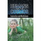Humans and the Cosmos: Exploration and Mindfulness by Antony Black (Hardback, 2014)
