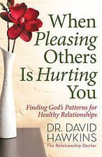 When Pleasing Others Is Hurting You by Hawkins, David -Paperback