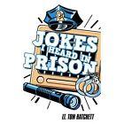 Jokes I Heard in Prison by Tom Hatchett 1434399044 Authorhouse 2008 Paperback