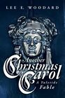 Another Christmas Carol: A Yuletide Fable by Lee E Woodard (Paperback / softback, 2014)