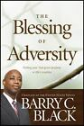 The Blessing of Adversity : Finding Your God-Given Purpose in Life's Troubles by Barry C. Black (2017, Paperback)