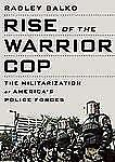 Rise of the Warrior Cop : The Militarization of America's Police Forces by Radle