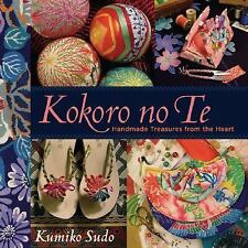 Kokoro No Te : Handmade Treasures from the Heart by Kumiko Sudo (2005, Paperback)