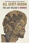 The Last Holiday: A Memoir by Gil Scott-Heron (Paperback / softback, 2012)