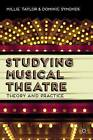 Studying Musical Theatre: Theory and Practice by Dominic Symonds, Millie Taylor (Paperback, 2014)