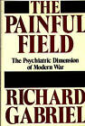 Painful Field: Psychiatric Dimension of Modern War by Professor Richard A. Gabriel (Hardback, 1988)