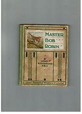 HENRY STANNARD Master Bob Robin - F. Warne & Co 1908 first edition