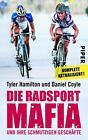 Die Radsport-Mafia und ihre schmutzigen Geschäfte von Tyler Hamilton und Daniel Coyle (2014, Taschenbuch)