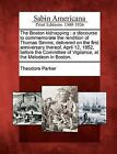 The Boston Kidnapping: A Discourse to Commemorate the Rendition of Thomas SIMMs, Delivered on the First Anniversary Thereof, April 12, 1852, Before the Committee of Vigilance, at the Melodeon in Boston. by Theodore Parker (Paperback / softback, 2012)