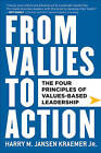 From Values to Action: The Four Principles of Values-Based Leadership by Harry M. Kraemer (Hardback, 2011)